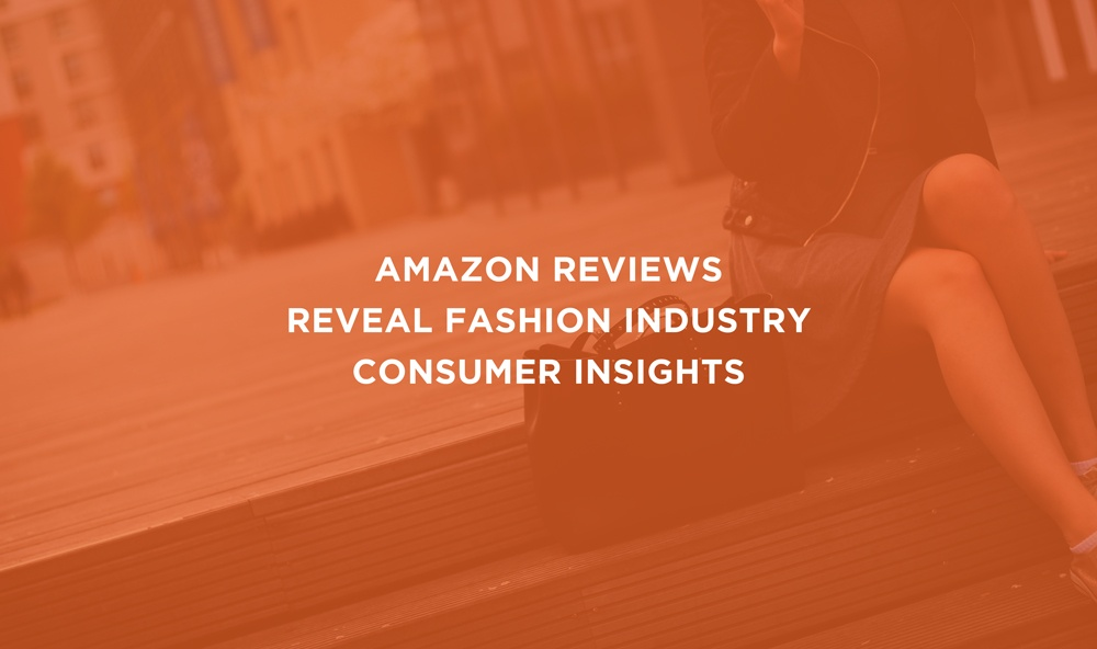 Amazon Reviews Reveal Fashion Industry Consumer Insights