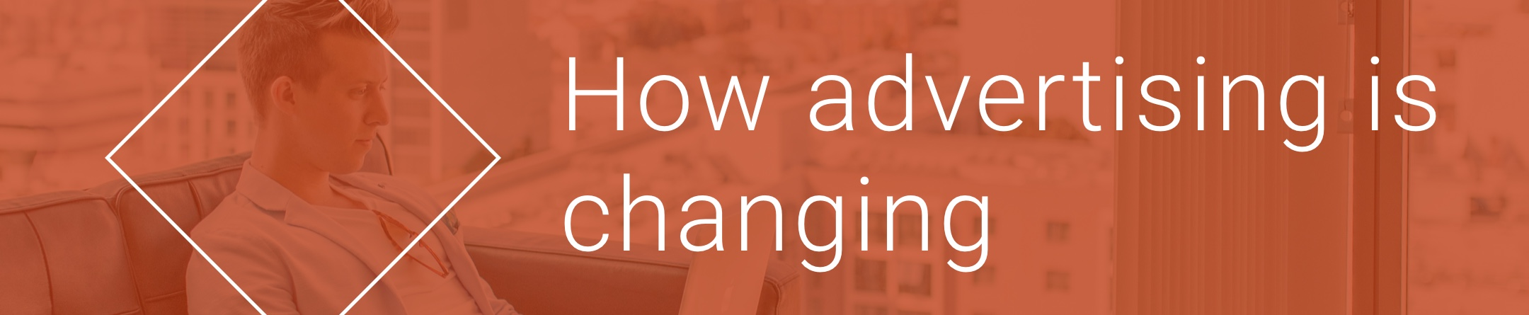 How advertising is changing