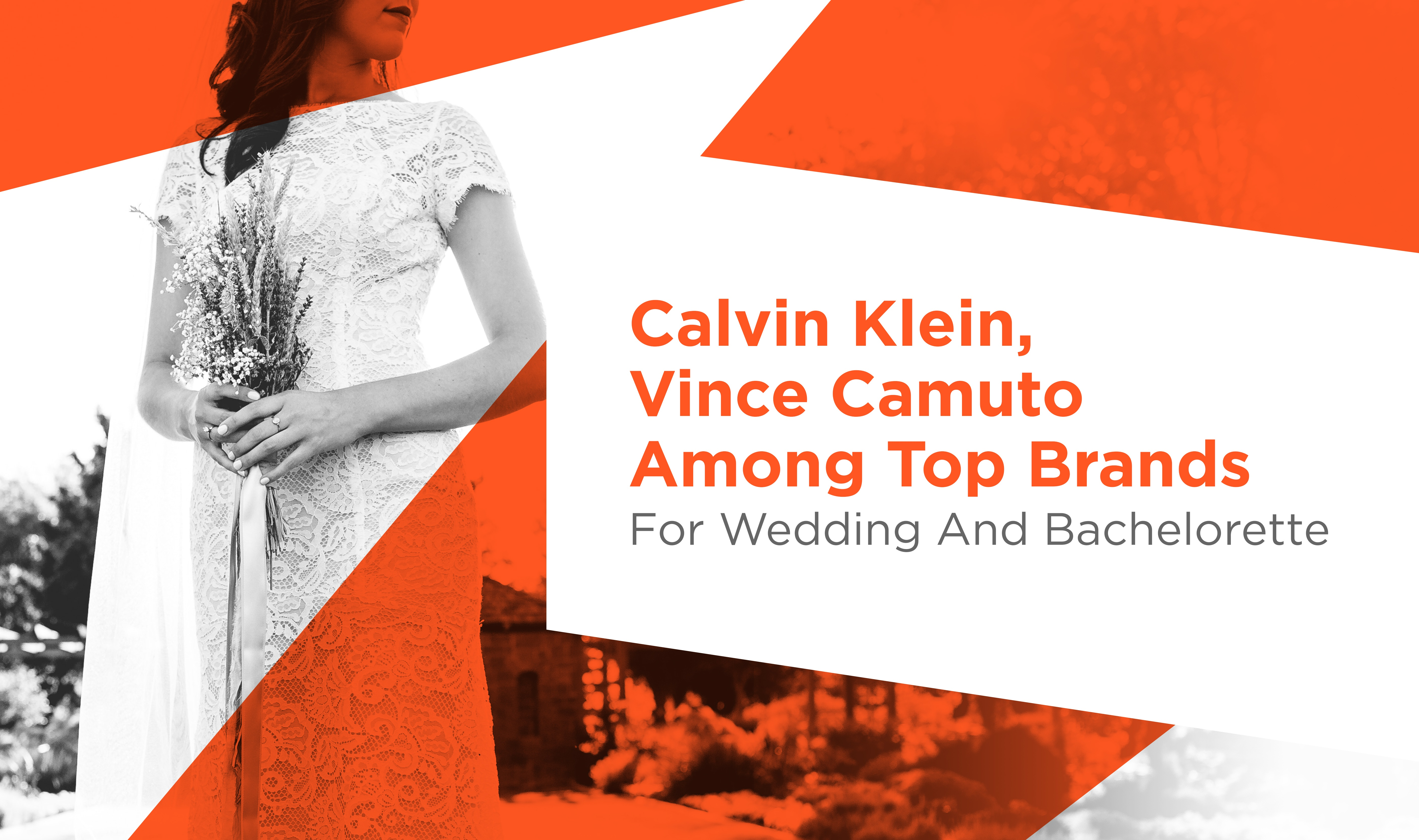 Calvin Klein, Vince Camuto Among Top Brands For Wedding And Bachelorette