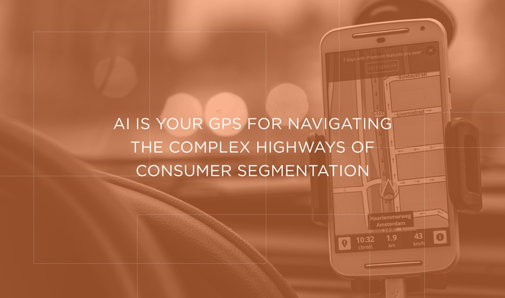 AI Is Your GPS for Navigating the Complex Highways of Consumer Segmentation