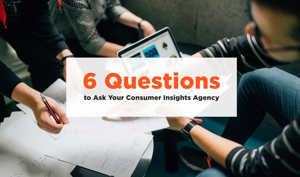 Six Questions to Ask Your Consumer Insights Agency