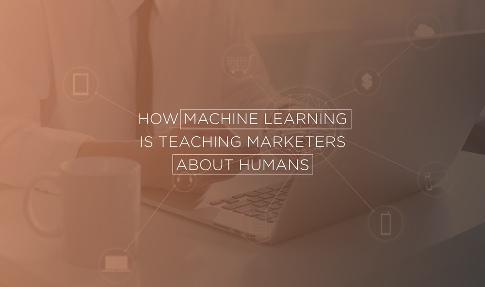 How Machine Learning is Teaching Marketers About Humans