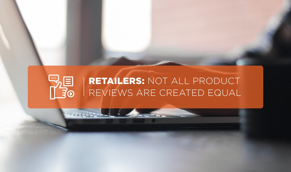 Retailers: Not All Product Reviews Are Created Equal