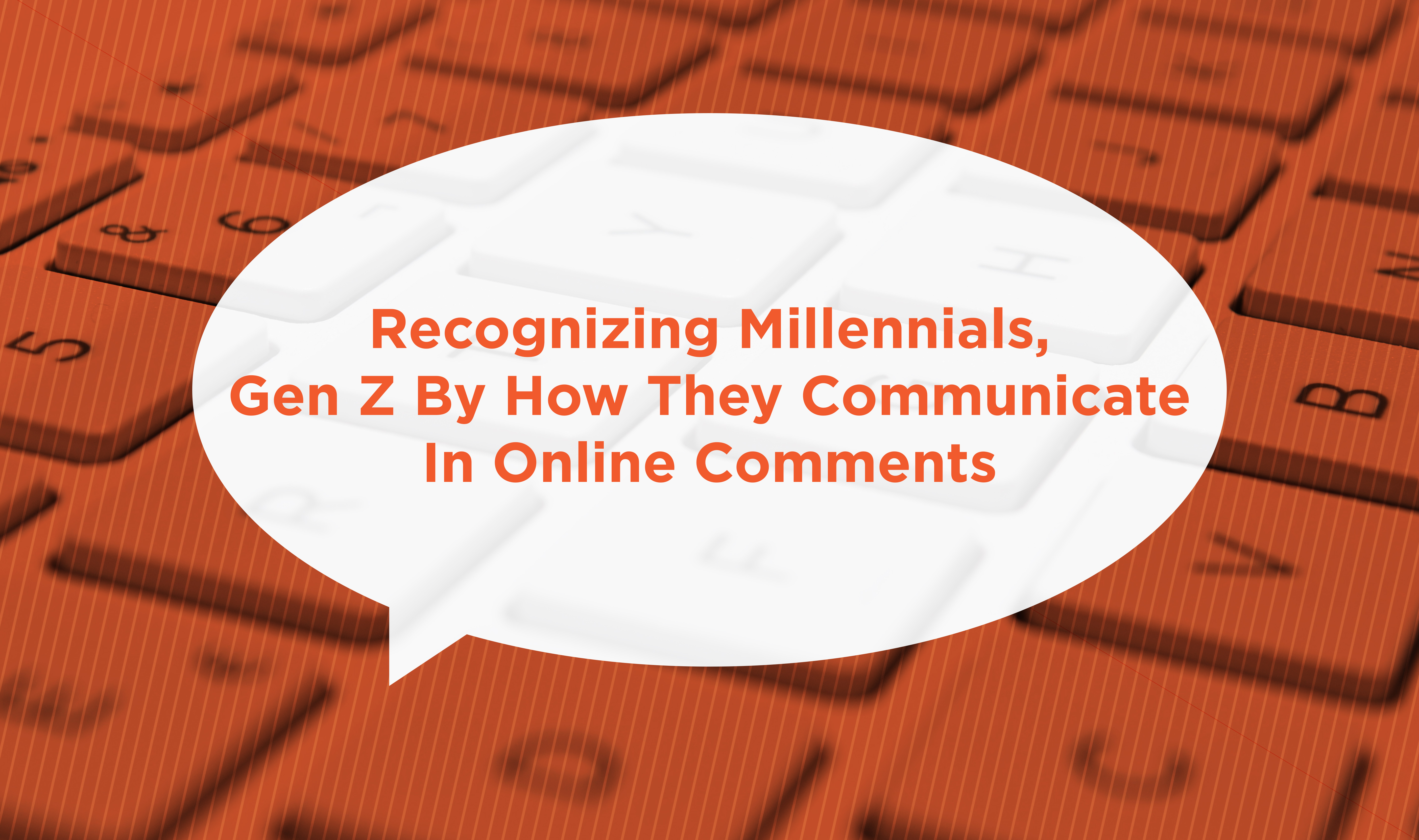 Recognizing Millennials, Gen Z By How They Communicate In Online Comments