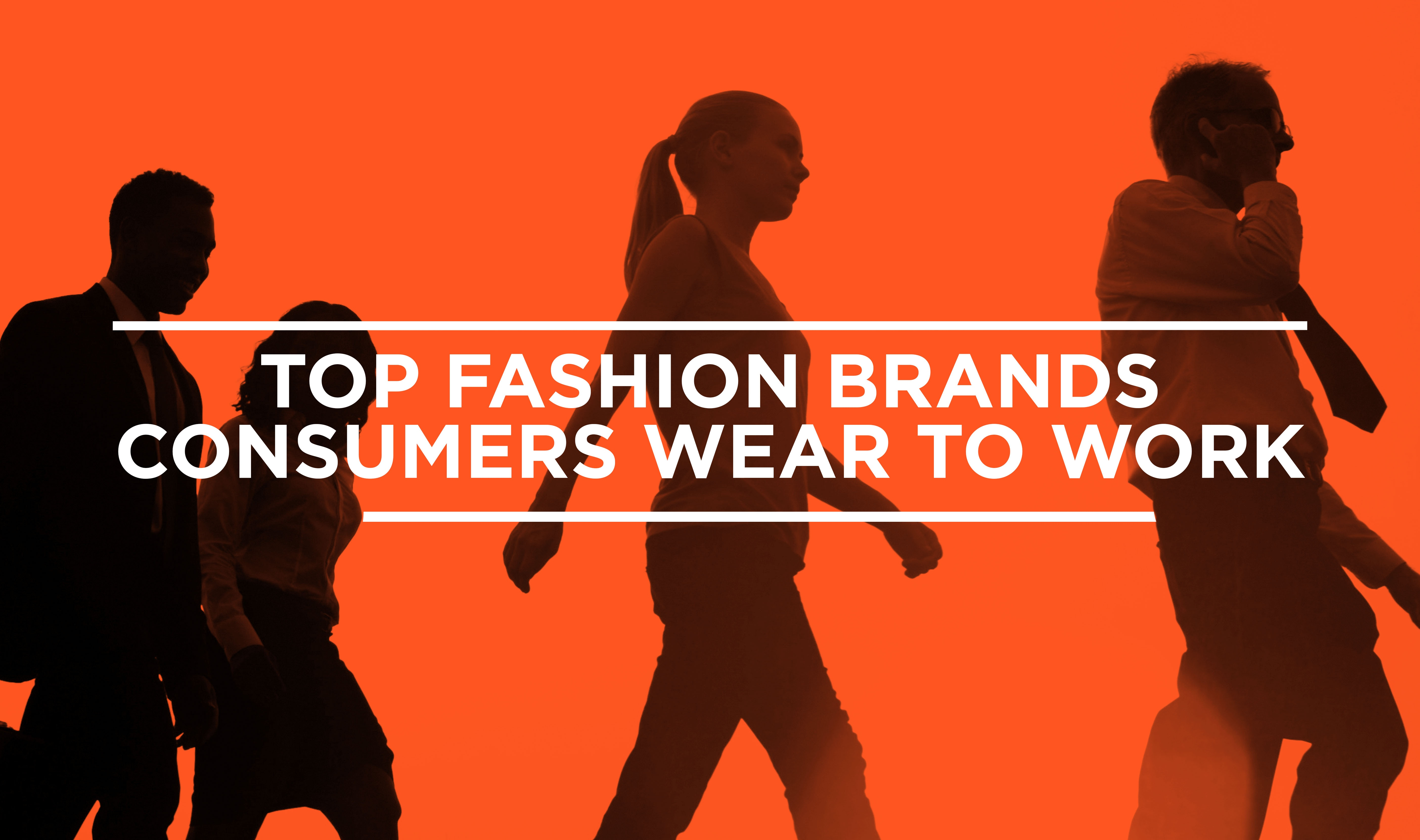 Top Fashion Brands Consumers Wear To Work