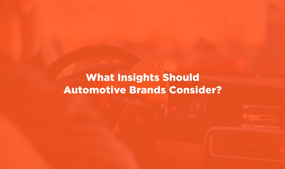 What Insights Should Automotive Brands Consider?